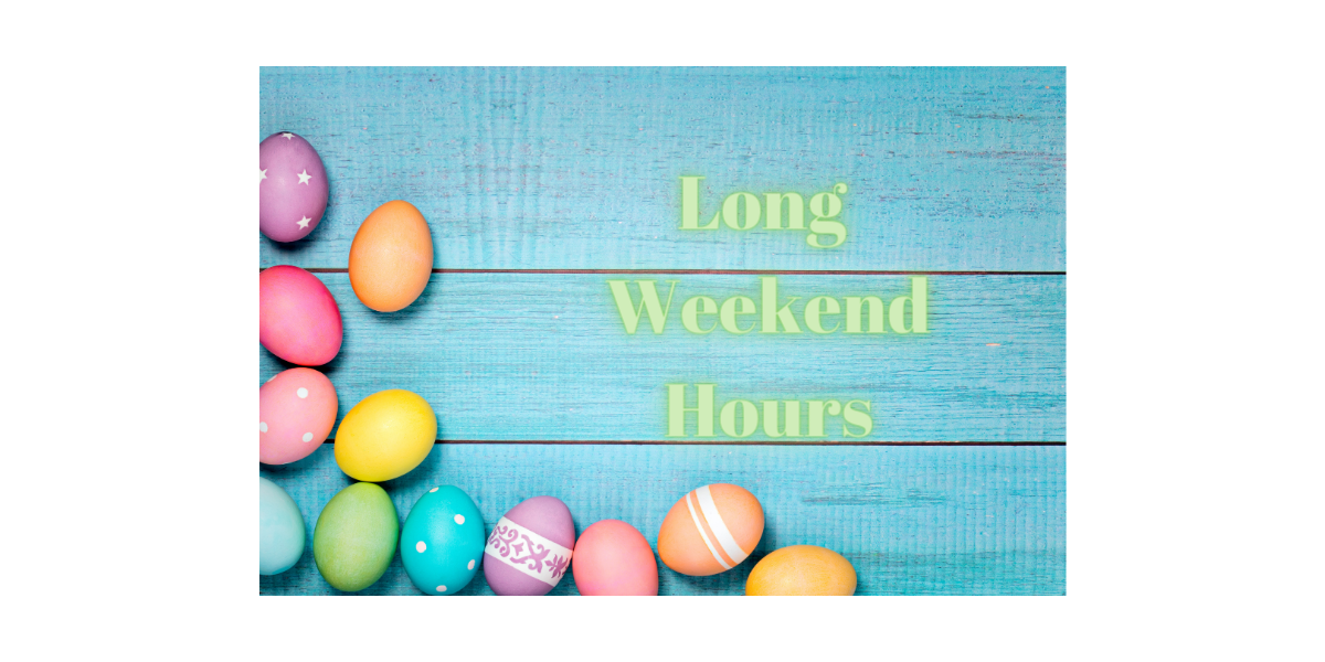 Blue boards with coloured easter eggs on lower right hand corner. Text reads Long Weekend Hours.